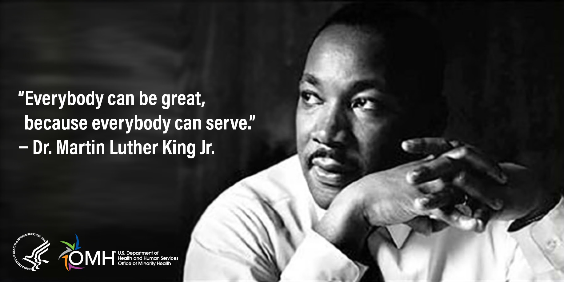 """Everybody can be great, because everybody can serve."" - Martin Luther King Jr."