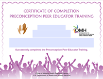 Title: Certificate 1 - Description: This certificate will be given to students who participate in the Level 1, basic PPE training focused on preconception health and infant mortality prevention.