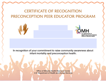 Title: Certificate 2 - Description: This certificate will be awarded to students who complete the PPE Level 1 basic training and complete required activities including webinars.  Students who complete all required activities will be certified as a Preconception Peer Educator.