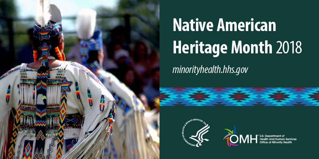 Partnering across Nations and Generations: Supporting Healthy, Sustainable and Thriving Communities. National Native American Heritage Month November 2018.""